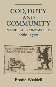 Brodie Waddell, God, Duty and Community in English Economic Life, 1660-1720