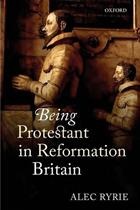8537_book_being_protestant_in_reformation_britain_alec_ryrie